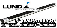 Lund 6'' Oval Straight<br /> Chrome
